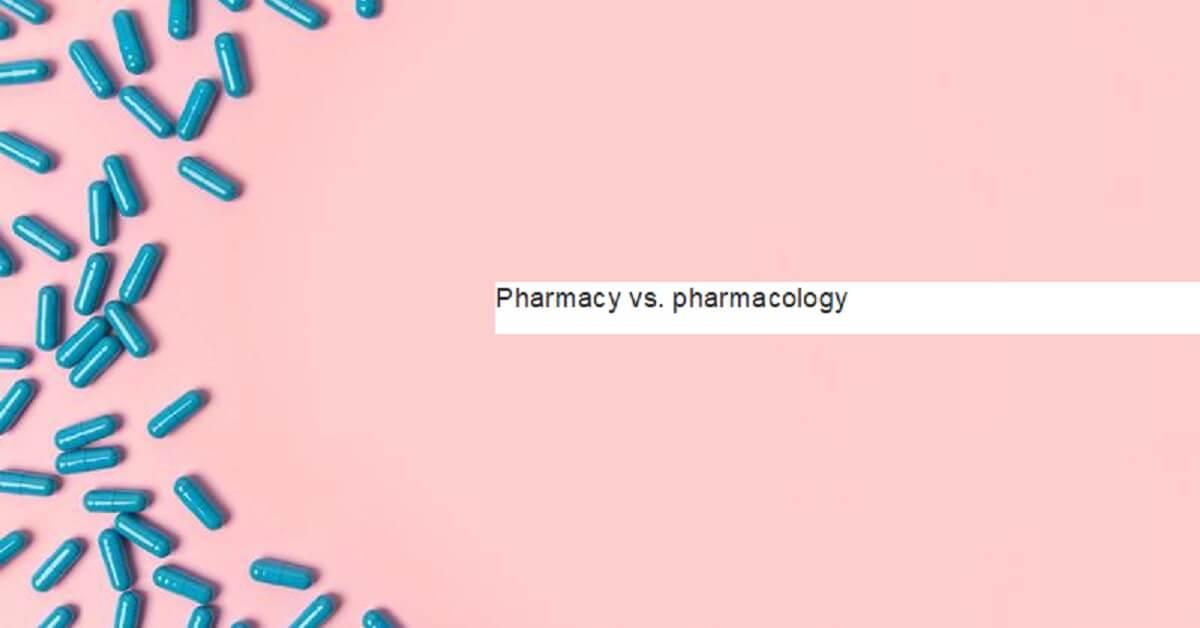 pharmacy vs pharmacology